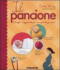 """Carley Roney """"Il pancione. consigli e suggerimenti per una gravidanza serena"""", De Agostini"""