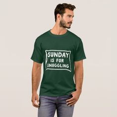 #Sunday is for snuggling funny work humor T-Shirt - diy cyo customize personalize design