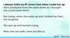 I always tickle my lil' sisters feet when I wake her up.