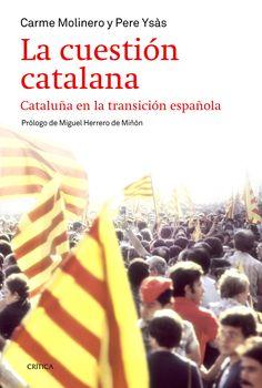 La cuestión catalana : Cataluña en la transición española / Carme Molinero y Pere Ysás PublicaciónBarcelona : Crítica, 2014