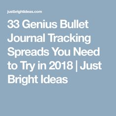 33 Genius Bullet Journal Tracking Spreads You Need to Try in 2018 | Just Bright Ideas