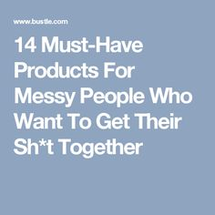 14 Must-Have Products For Messy People Who Want To Get Their Sh*t Together