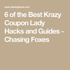 6 of the Best Krazy Coupon Lady Hacks and Guides - Chasing Foxes