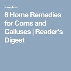 8 Home Remedies for Corns and Calluses | Reader's Digest