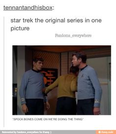 When Kirk wants to a do a thing...intergalactic bromance - Star Trek