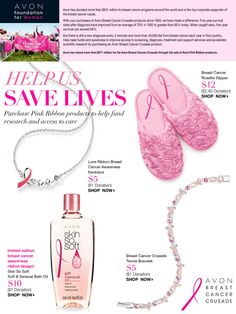 Purchase Pink Ribbon products to help fund research and access to care.  Avon has raised more than $371 million for the Avon Breast Cancer Crusade through the sale of Avon Pink Ribbon Products.  Thank you for your order from www.youravon.com/lwatson0583