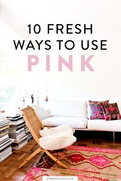 Rethink pink! 10 Fresh Ways to Use Pink in Your Decor.