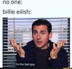 No one: billie eilish: - iFunny :) Really Funny Memes, Stupid Funny Memes, Funny Laugh, Funny Relatable Memes, Hilarious, Best Of The Office, The Office Show, Billie Eilish, Office Jokes