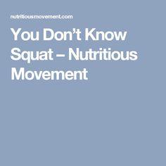 You Don't Know Squat – Nutritious Movement