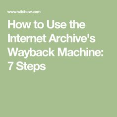 How to Use the Internet Archive's Wayback Machine: 7 Steps