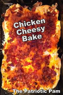 The Patriotic Pam...: Chicken Cheesy Bake