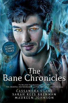 The Bane Chronicles by Cassandra Clare, Sarah Rees Brennan & Maureen Johnson • November 11, 2014 • Margaret K. McElderry Books https://www.goodreads.com/book/show/20759570-the-bane-chronicles