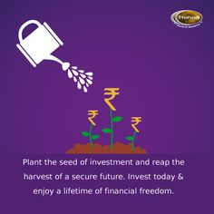 """Plant the seed of #investment and reap the harvest of a #secure future. #Invest today and enjoy a lifetime of """"financial freedom""""."""