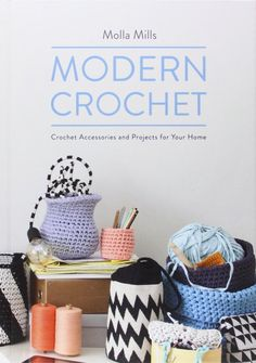 Amazon.co.jp: Modern Crochet: Crochet Accessories and Projects for Your Home: Molla Mills: 洋書
