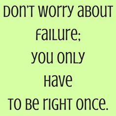 Don't worry about failure; you only have to be right once. #‎QuotesYouLove‬ ‪#‎QuoteOfTheDay‬ ‪#‎Entrepreneurship‬ ‪#‎QuotesOnEntrepreneurship‬ ‪#‎EntrepreneurQuotes‬  Visit our website  for text status wallpapers.  www.quotesulove.com