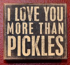 """Fun quotes and fun art for the wall.  """"I love you more than Pickles."""""""