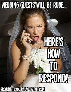 wedding funny, wedding drama, wedding tips, wedding planning tips, how to be the bride, bridal tips, how to deal with wedding guests, wedding advice, engagement, wedding planning, dealing with wedding stress