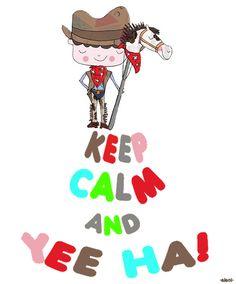 KEEP CALM AND YEE HA! - created by eleni