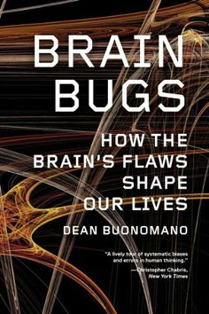Brain Bugs: How the Brain's Flaws Shape Our Lives by Dean Buonomano. $11.53. Save 32% Off!