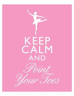 Keep calm and point your toes. Quote.