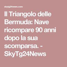 Il Triangolo delle Bermuda: Nave ricompare 90 anni dopo la sua scomparsa. - SkyTg24News
