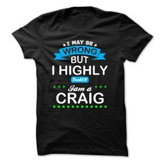 cool I may be wrong But i highly doubt it. Im a CRAIG 2015 Check more at http://yournameteeshop.com/i-may-be-wrong-but-i-highly-doubt-it-im-a-craig-2015.html