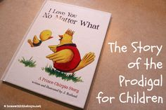 I Love You No Matter What: The Story of the Prodigal for Children - giveaway through 2/25!