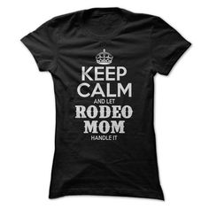 Keep Calm and let Rodeo Mom handle it #shirt #fashion