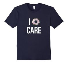 Amazon.com: I Donut Care - Great Funny Quote T Shirt