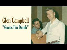 Glen Campbell - Guess I'm Dumb