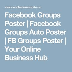Facebook Groups Poster   Facebook Groups Auto Poster   FB Groups Poster   Your Online Business Hub