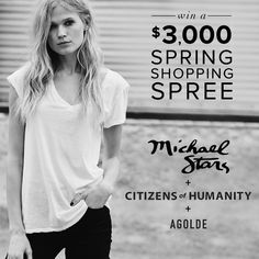 Enter to win a $1,000 Michael Stars shopping spree, $1,000 Citizens of Humanity shopping spree, and $1,000 A Gold E shopping spree.