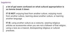 "THANK YOU. I hate seeing people where hairstyle or piece of clothing that has no real cultural or religious significance and people being like ""NO HOW DARE YOU THATS CULTURAL APPROPRIATION"" when it isn't."
