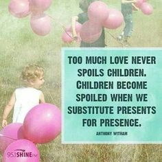 Kids love never spoiled by presence