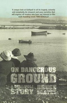 Encore -- On dangerous ground [electronic resource] : A Gallipoli Story. Gallipoli Campaign, Anzac Cove, Great Novels, Anzac Day, Greatest Mysteries, Historical Fiction, Have Time, Nonfiction, My Books