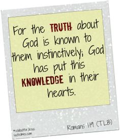 For the truth about God is known to them instinctively; God has put this knowledge in their hearts. I Am Grateful, Mind Blown, Wise Words, Encouragement, Knowledge, God, Romans, Scriptures, Quotes