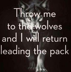 Gettatemi tra i lupi e io tornerò in testa al gruppo.