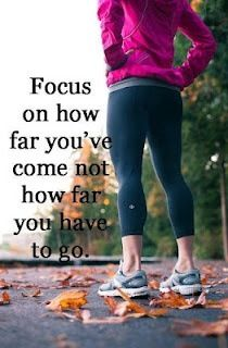 """Focus on how far you've come, not how far you have to go."""