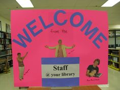Welcome poster: Just cut out pictures of your library staff posed the way you want them.
