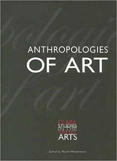 Anthropologies of Art (Clark Studies in the Visual Arts): Amazon.co.uk: Mariet Westermann: 9780300103533: Books