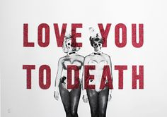 Love You To Death Cassandra Yap Dave Buonaguidi Print Club London Screen Print