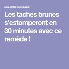 Les taches brunes s'estomperont en 30 minutes avec ce remède ! Make Beauty, Face Facial, Aging Gracefully, Healthy Tips, Coco, Health And Beauty, Nutrition, Skin Care, Homemade