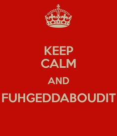 Feeling daunted by the pressure of a new year? Just keep calm and fuhgeddaboudit...  We're all in the same boat. Stay positive, take baby steps, don't give up, trust in the Plan for your life, and remember that you're not alone. 2015 is going to be great!!
