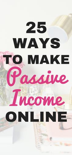 25 ways to make passive income online to make money and make money from home #passiveincome #makemoneyonline
