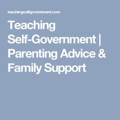 Teaching Self-Government | Parenting Advice & Family Support