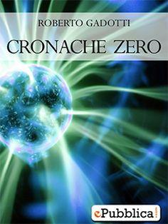 Cronache Zero - ebook di Roberto Gadotti