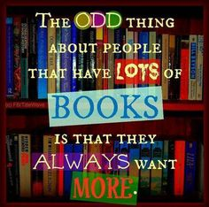 There are NEVER enough books in my bookshelves
