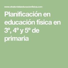 Planificación en educación física en 3º, 4º y 5º de primaria Pe Lessons, Physical Education, Physics, Teacher, Math Equations, Gym, Tips, Cata, Delaware