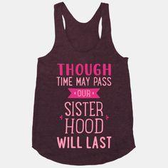 Though Time May Pass Our Sisterhoood... | T-Shirts, Tank Tops, Sweatshirts and Hoodies | HUMAN