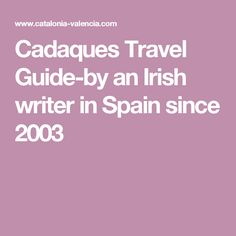 Cadaques Travel Guide-by an Irish writer in Spain since 2003
